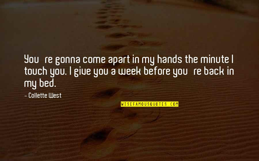 New Week Quotes By Collette West: You're gonna come apart in my hands the