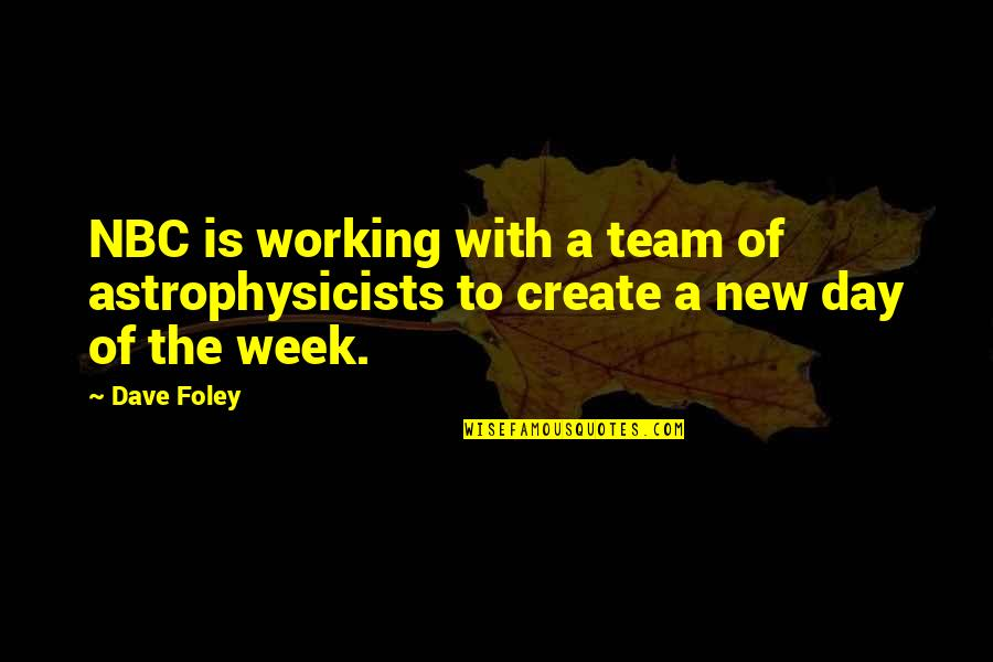 New Week Quotes By Dave Foley: NBC is working with a team of astrophysicists