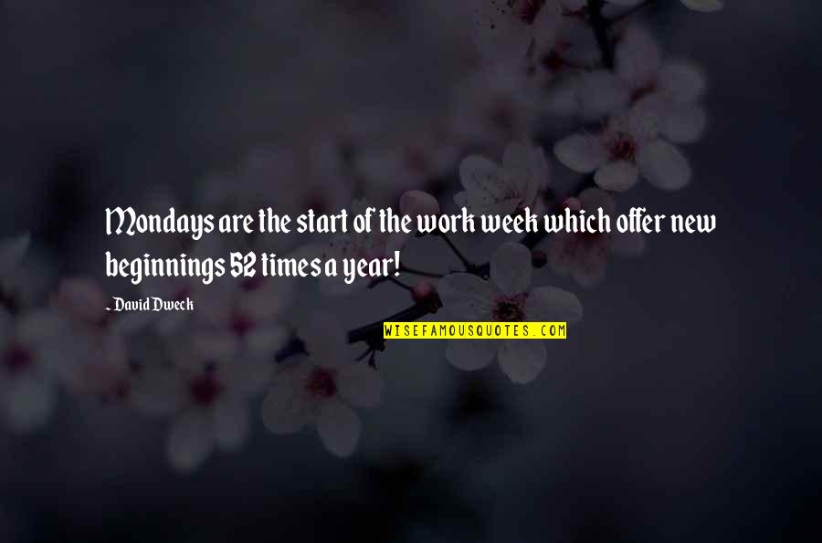 New Week Quotes By David Dweck: Mondays are the start of the work week