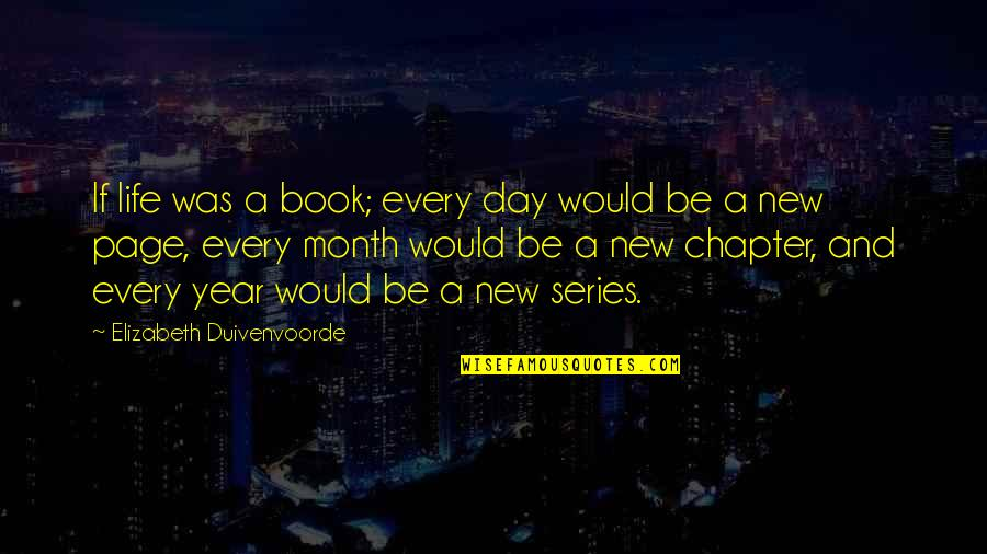 New Week Quotes By Elizabeth Duivenvoorde: If life was a book; every day would