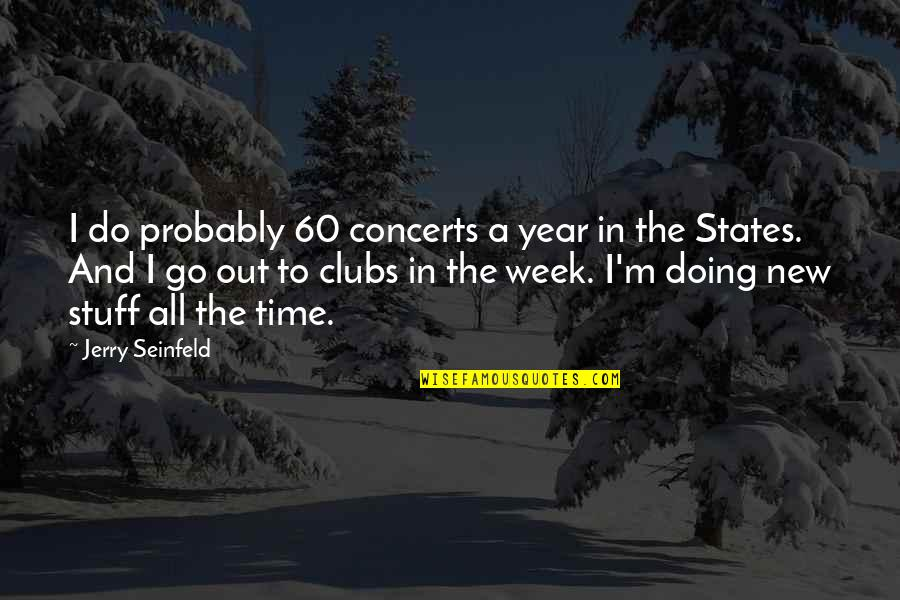 New Week Quotes By Jerry Seinfeld: I do probably 60 concerts a year in