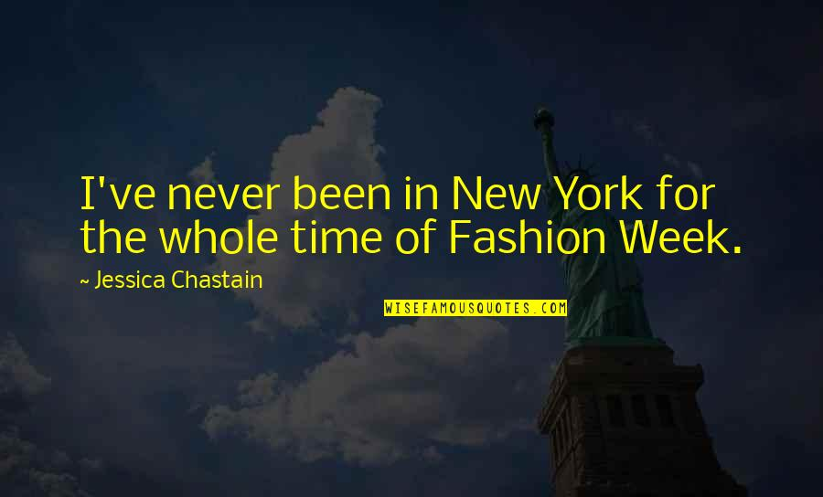 New Week Quotes By Jessica Chastain: I've never been in New York for the