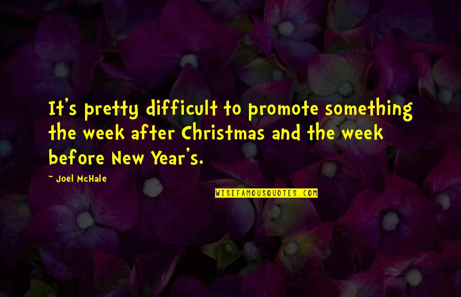 New Week Quotes By Joel McHale: It's pretty difficult to promote something the week