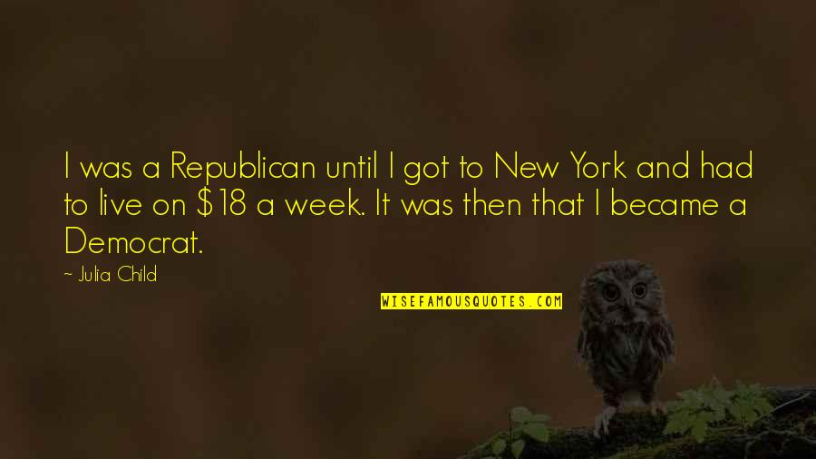 New Week Quotes By Julia Child: I was a Republican until I got to