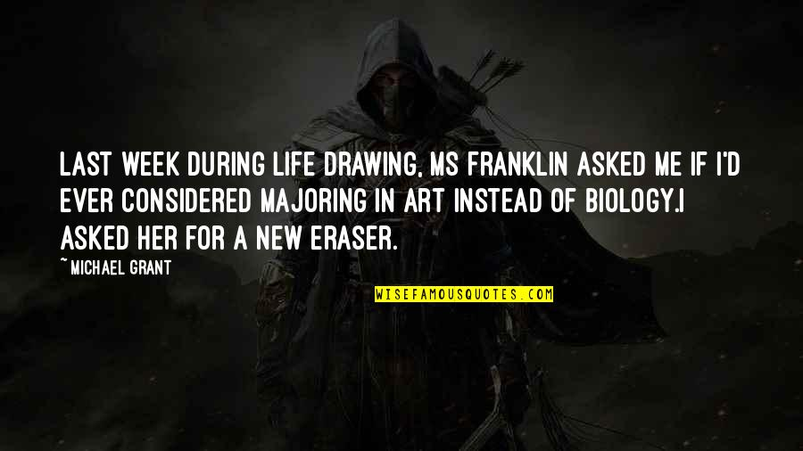 New Week Quotes By Michael Grant: Last week during Life Drawing, Ms Franklin asked