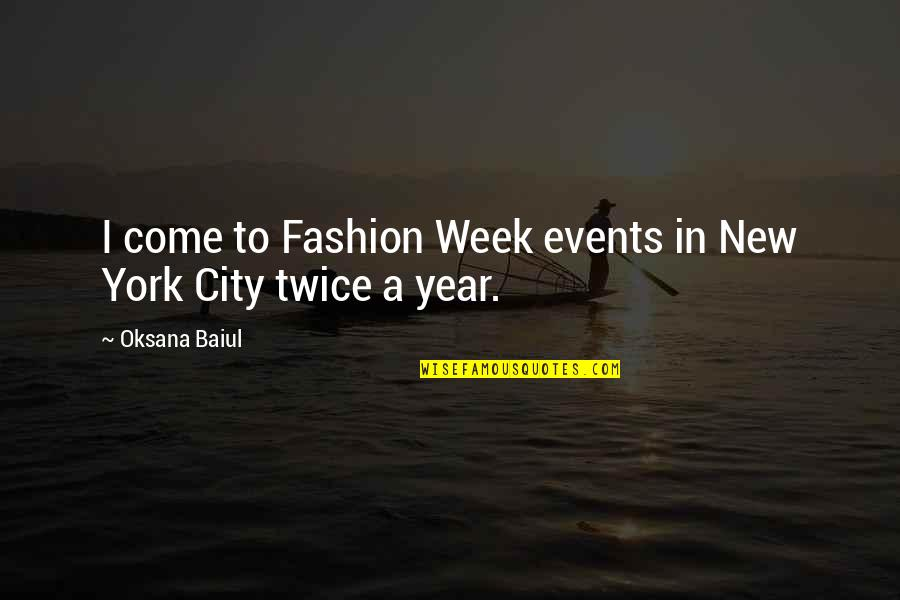 New Week Quotes By Oksana Baiul: I come to Fashion Week events in New