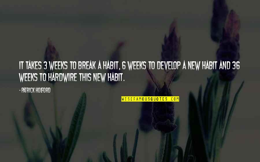 New Week Quotes By Patrick Holford: It takes 3 weeks to break a habit,
