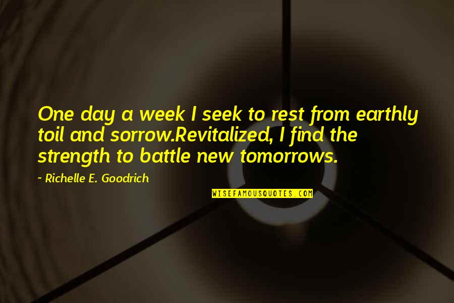 New Week Quotes By Richelle E. Goodrich: One day a week I seek to rest