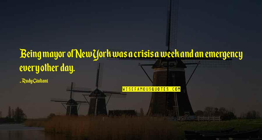 New Week Quotes By Rudy Giuliani: Being mayor of New York was a crisis