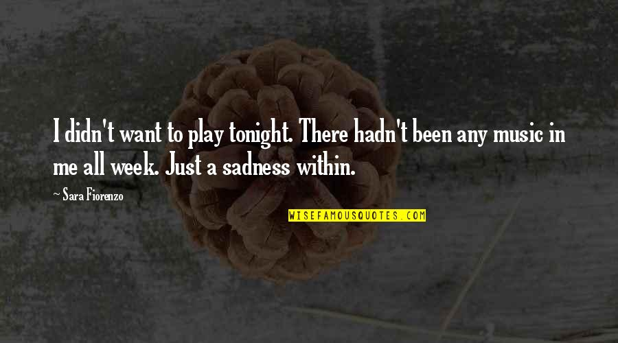 New Week Quotes By Sara Fiorenzo: I didn't want to play tonight. There hadn't