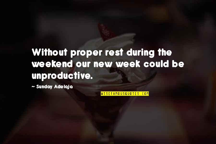 New Week Quotes By Sunday Adelaja: Without proper rest during the weekend our new