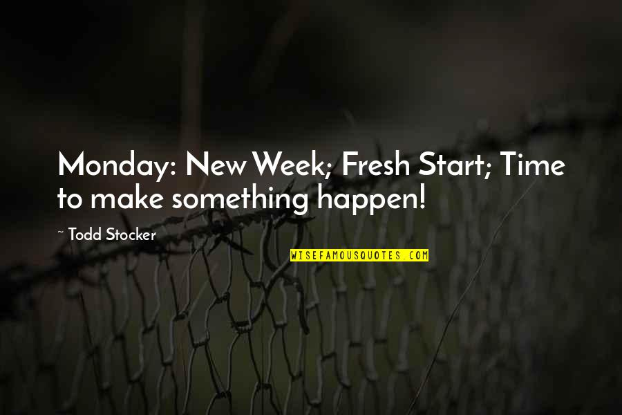 New Week Quotes By Todd Stocker: Monday: New Week; Fresh Start; Time to make