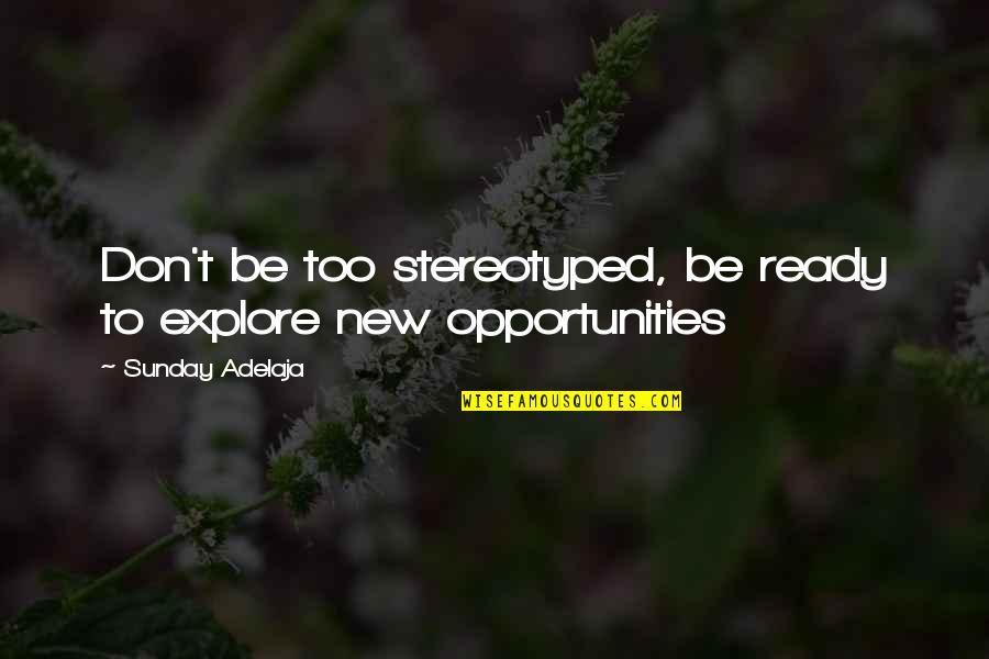 New Work Opportunities Quotes By Sunday Adelaja: Don't be too stereotyped, be ready to explore