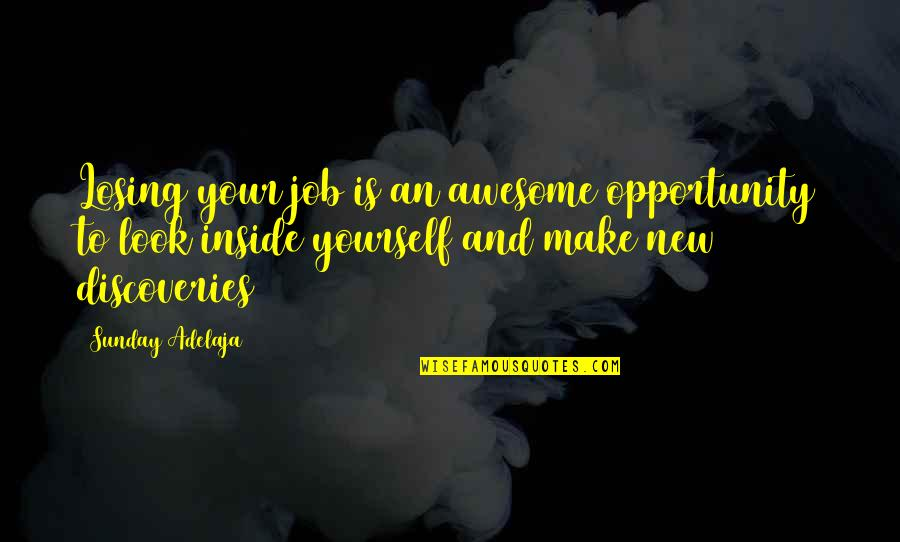 New Work Opportunities Quotes By Sunday Adelaja: Losing your job is an awesome opportunity to