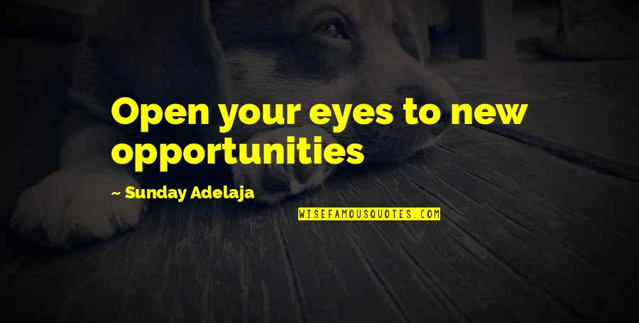 New Work Opportunities Quotes By Sunday Adelaja: Open your eyes to new opportunities