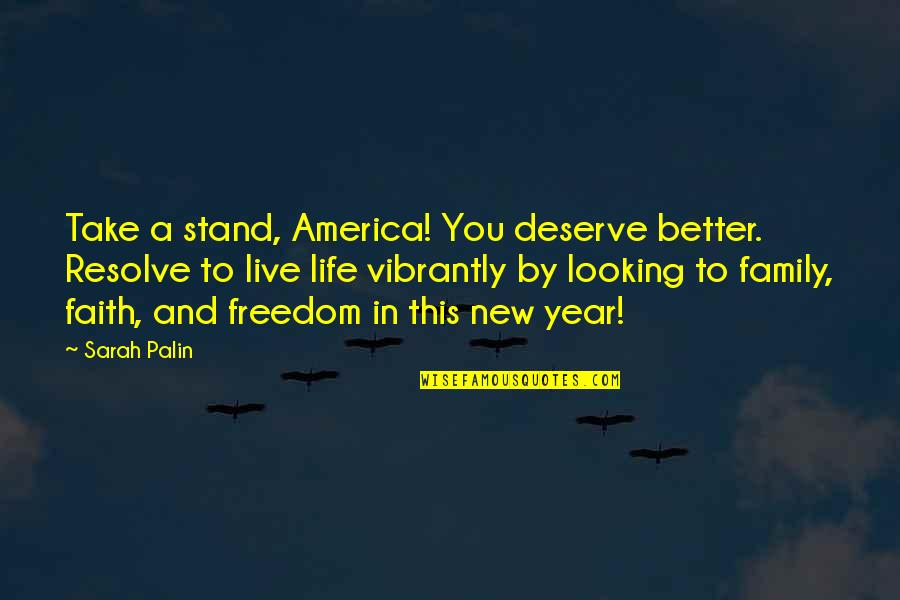 New Year And Family Quotes By Sarah Palin: Take a stand, America! You deserve better. Resolve