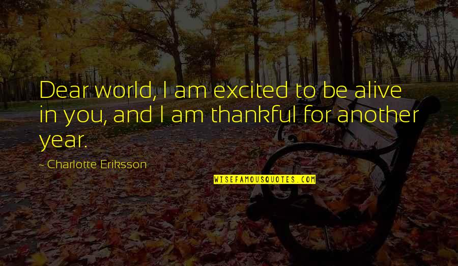 New Year Beginning Quotes By Charlotte Eriksson: Dear world, I am excited to be alive