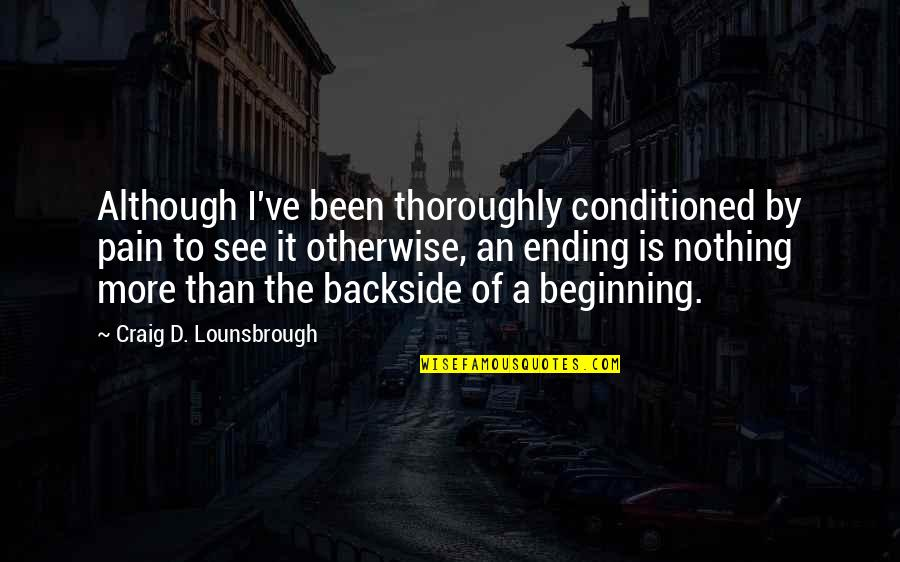 New Year Beginning Quotes By Craig D. Lounsbrough: Although I've been thoroughly conditioned by pain to