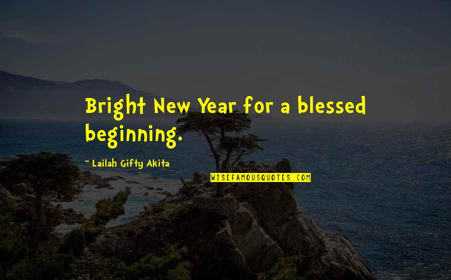 New Year Beginning Quotes By Lailah Gifty Akita: Bright New Year for a blessed beginning.