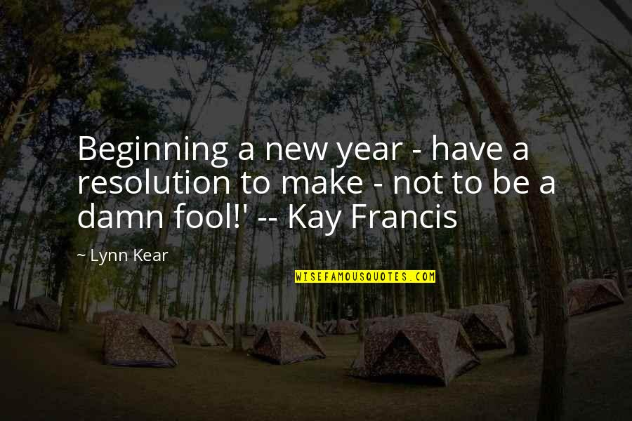 New Year Beginning Quotes By Lynn Kear: Beginning a new year - have a resolution
