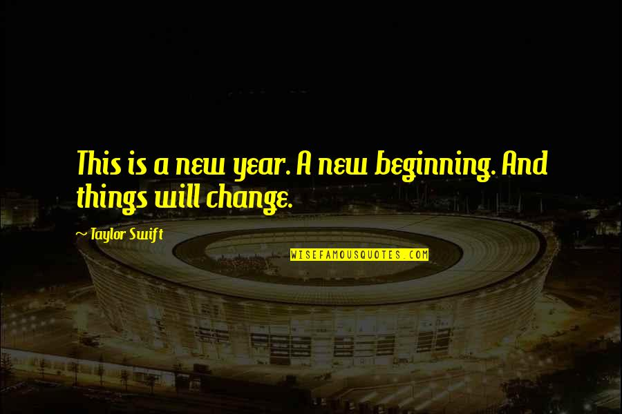 New Year Beginning Quotes By Taylor Swift: This is a new year. A new beginning.