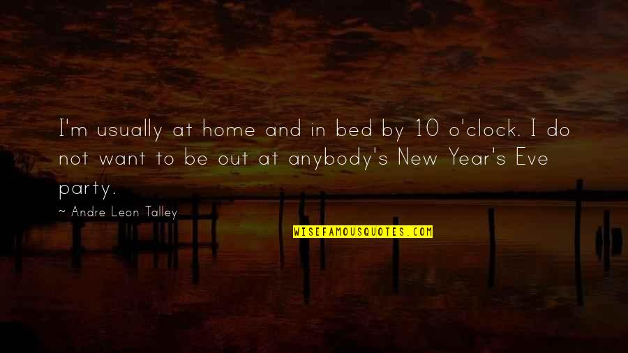 New Year Eve Quotes By Andre Leon Talley: I'm usually at home and in bed by