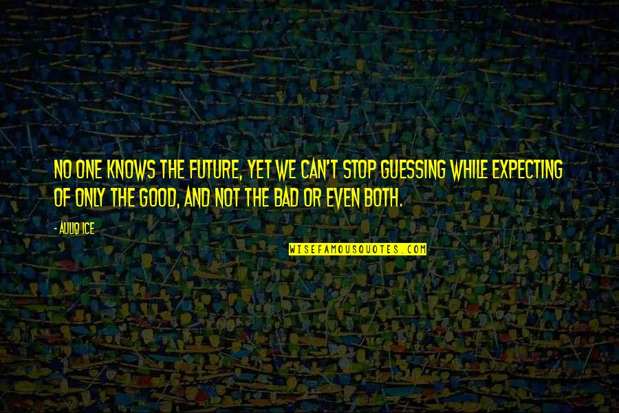New Year Eve Quotes By Auliq Ice: No one knows the future, yet we can't