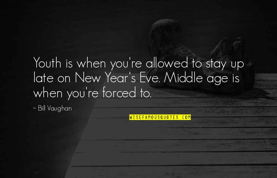 New Year Eve Quotes By Bill Vaughan: Youth is when you're allowed to stay up