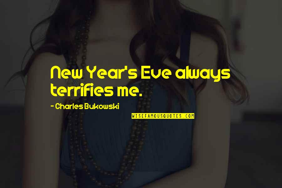 New Year Eve Quotes By Charles Bukowski: New Year's Eve always terrifies me.