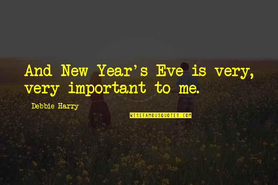 New Year Eve Quotes By Debbie Harry: And New Year's Eve is very, very important