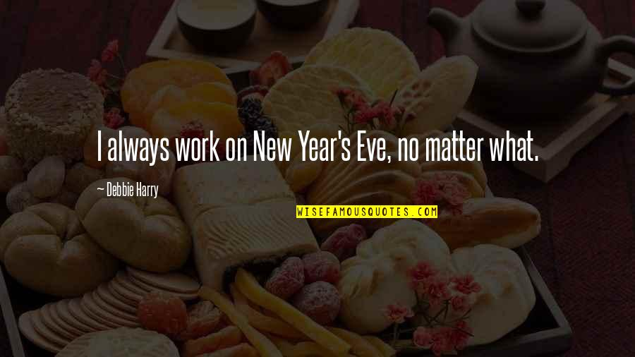 New Year Eve Quotes By Debbie Harry: I always work on New Year's Eve, no