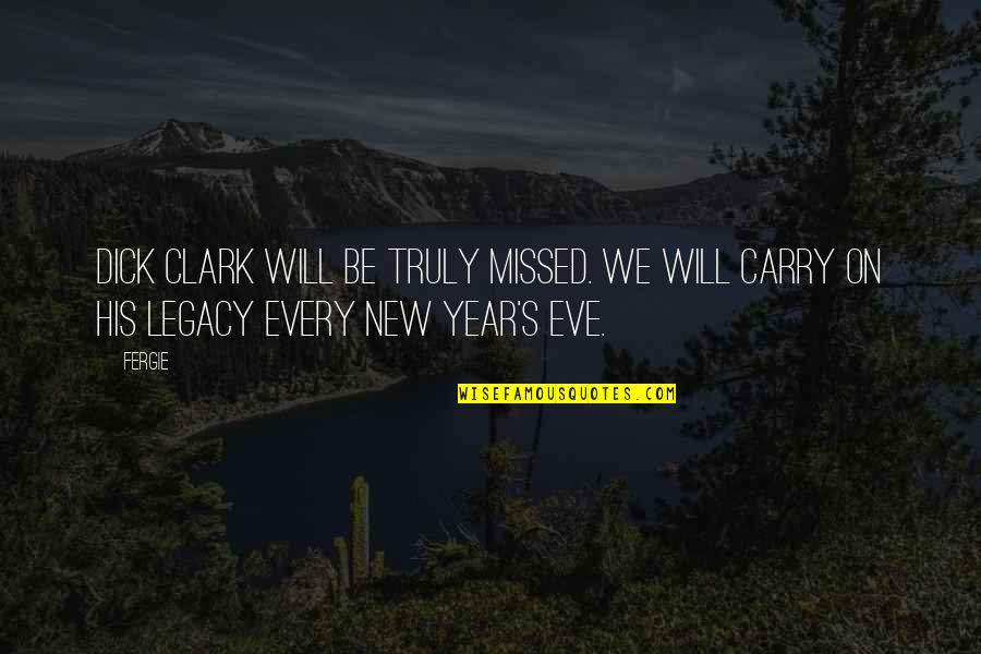 New Year Eve Quotes By Fergie: Dick Clark will be truly missed. We will