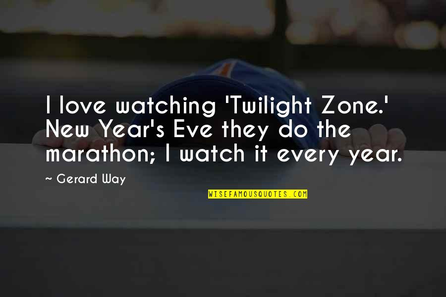 New Year Eve Quotes By Gerard Way: I love watching 'Twilight Zone.' New Year's Eve