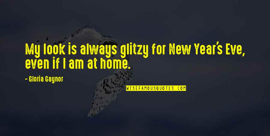 New Year Eve Quotes By Gloria Gaynor: My look is always glitzy for New Year's