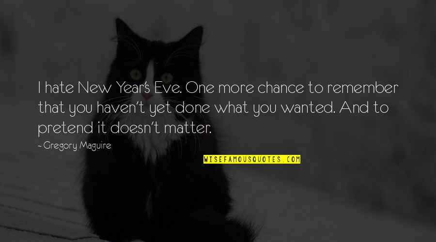 New Year Eve Quotes By Gregory Maguire: I hate New Year's Eve. One more chance