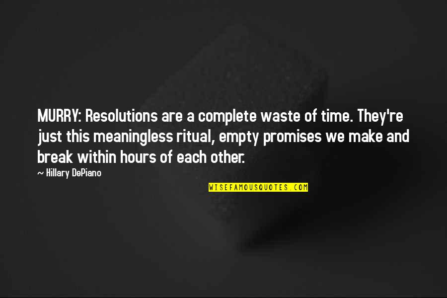 New Year Eve Quotes By Hillary DePiano: MURRY: Resolutions are a complete waste of time.
