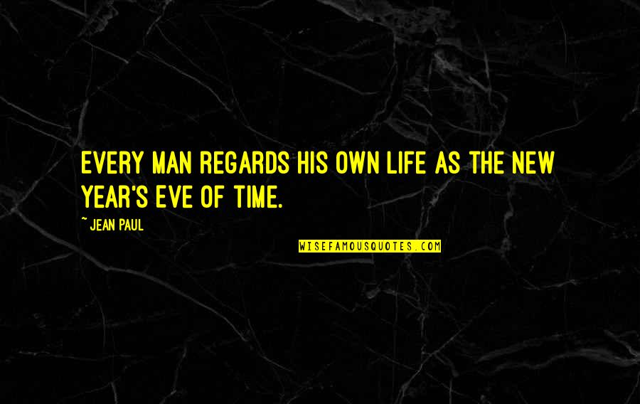 New Year Eve Quotes By Jean Paul: Every man regards his own life as the