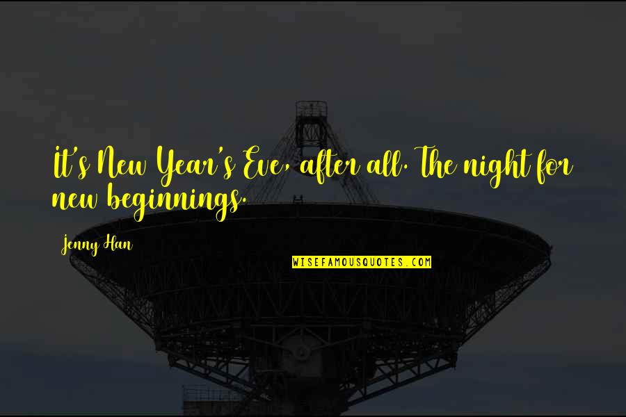 New Year Eve Quotes By Jenny Han: It's New Year's Eve, after all. The night