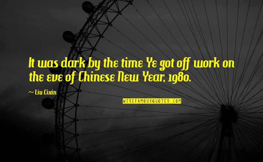 New Year Eve Quotes By Liu Cixin: It was dark by the time Ye got
