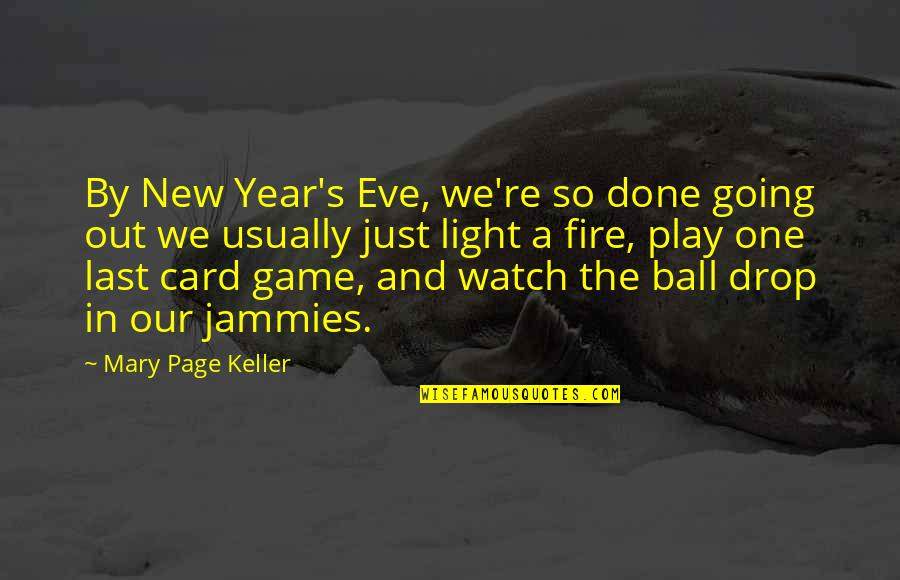 New Year Eve Quotes By Mary Page Keller: By New Year's Eve, we're so done going