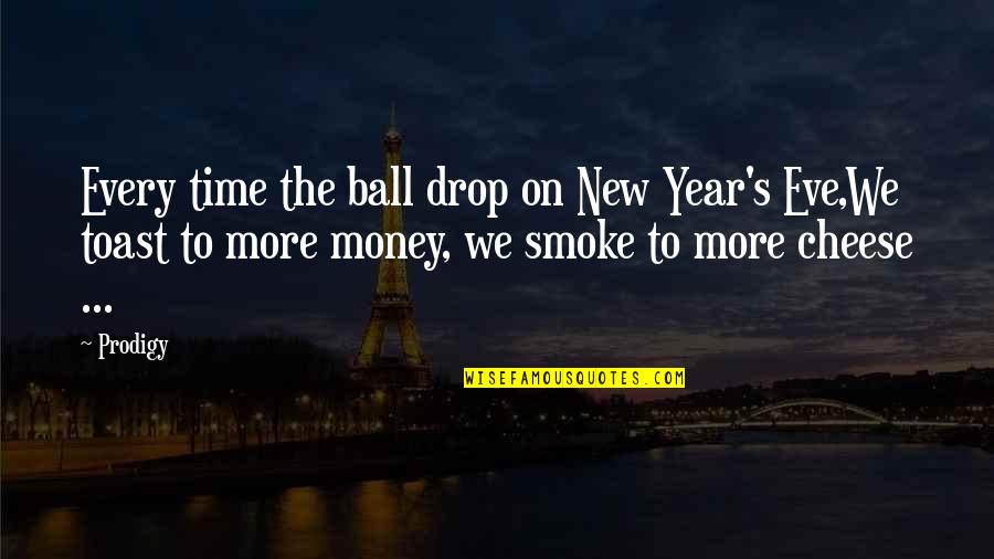New Year Eve Quotes By Prodigy: Every time the ball drop on New Year's