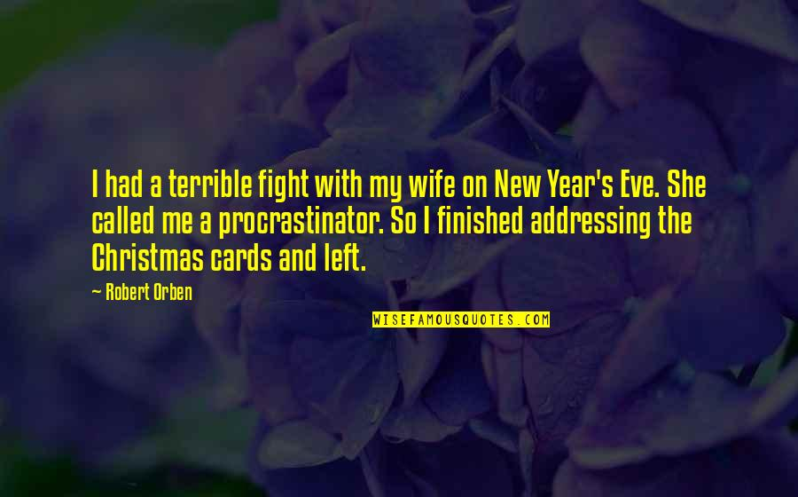 New Year Eve Quotes By Robert Orben: I had a terrible fight with my wife