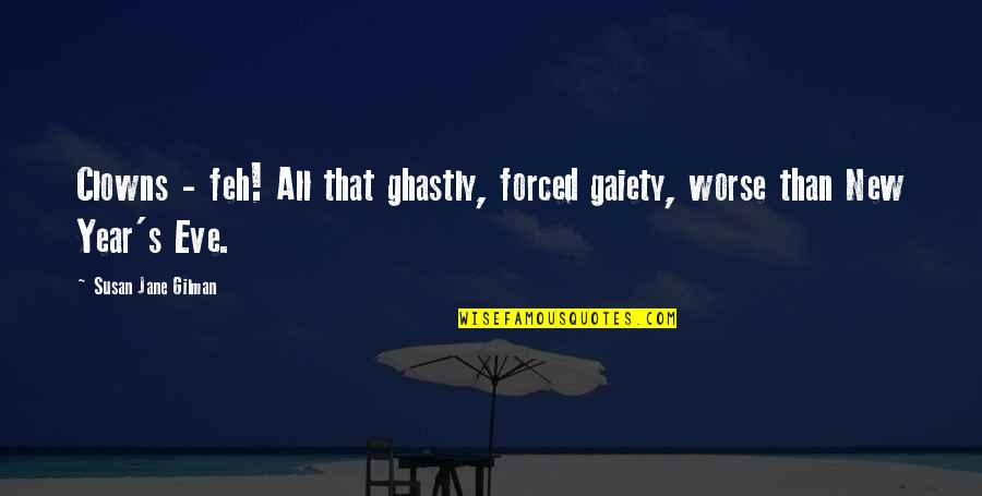 New Year Eve Quotes By Susan Jane Gilman: Clowns - feh! All that ghastly, forced gaiety,