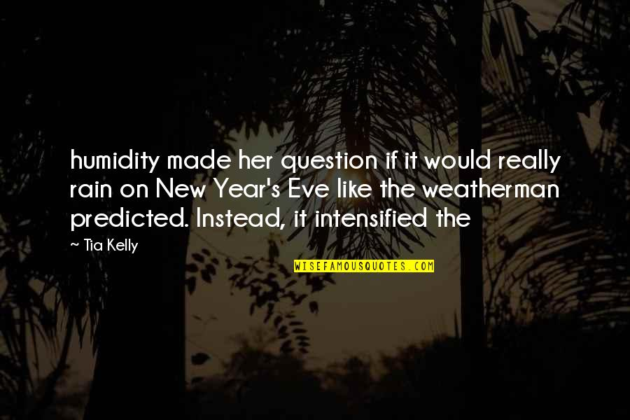 New Year Eve Quotes By Tia Kelly: humidity made her question if it would really