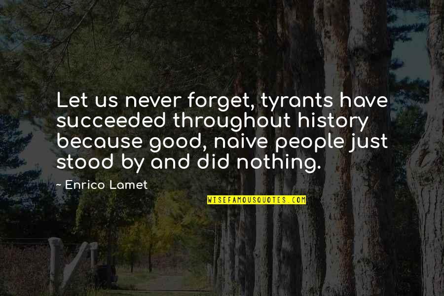 New Year For Facebook Quotes By Enrico Lamet: Let us never forget, tyrants have succeeded throughout