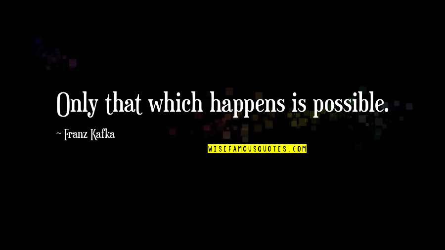 New Year For Facebook Quotes By Franz Kafka: Only that which happens is possible.