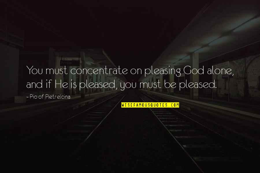 New Year For Facebook Quotes By Pio Of Pietrelcina: You must concentrate on pleasing God alone, and
