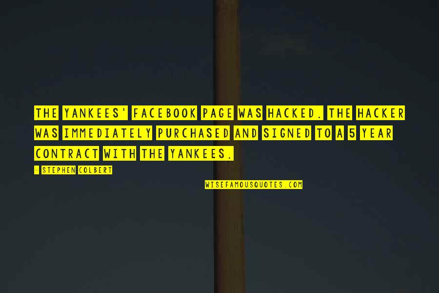 New Year For Facebook Quotes By Stephen Colbert: The Yankees' Facebook page was hacked. The hacker