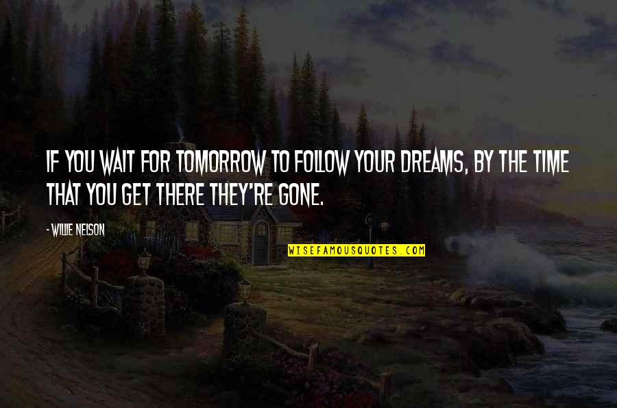 new year girlfriend quotes by willie nelson if you wait for tomorrow to follow your