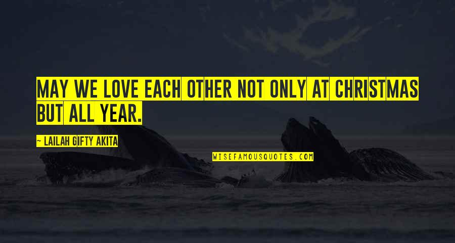 New Year Love Quotes By Lailah Gifty Akita: May we love each other not only at